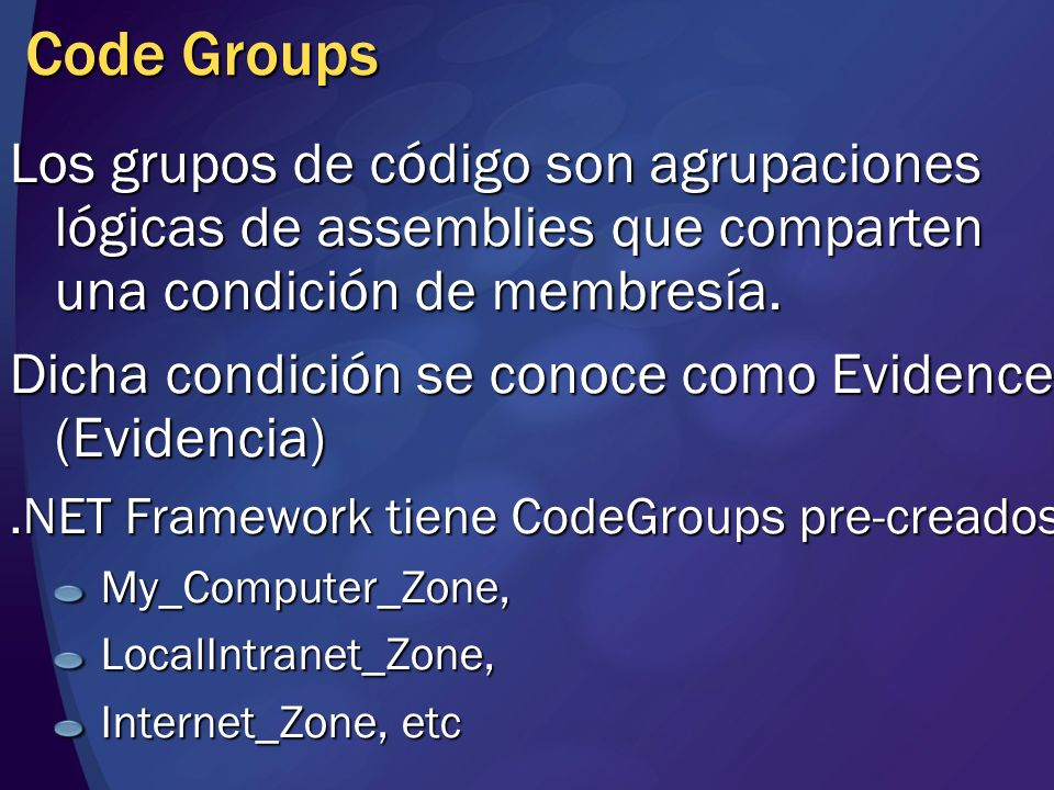 MGB 2003 Code Groups. Los grupos de código son agrupaciones lógicas de assemblies que comparten una condición de membresía.