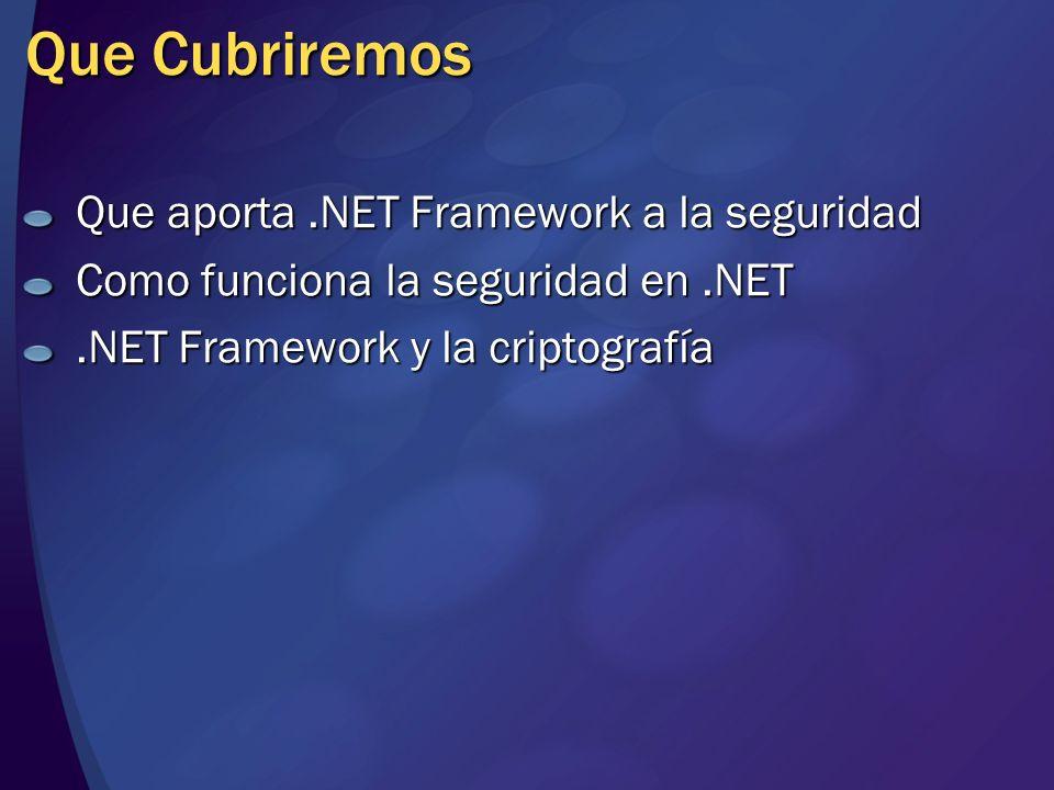Que Cubriremos Que aporta .NET Framework a la seguridad