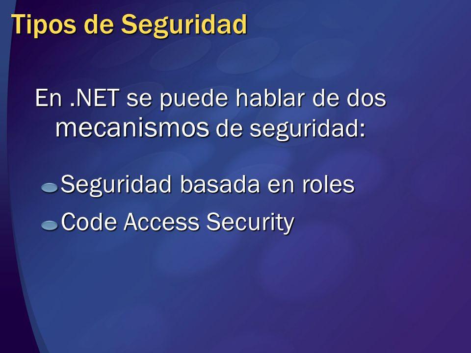 MGB 2003 Tipos de Seguridad. En .NET se puede hablar de dos mecanismos de seguridad: Seguridad basada en roles.