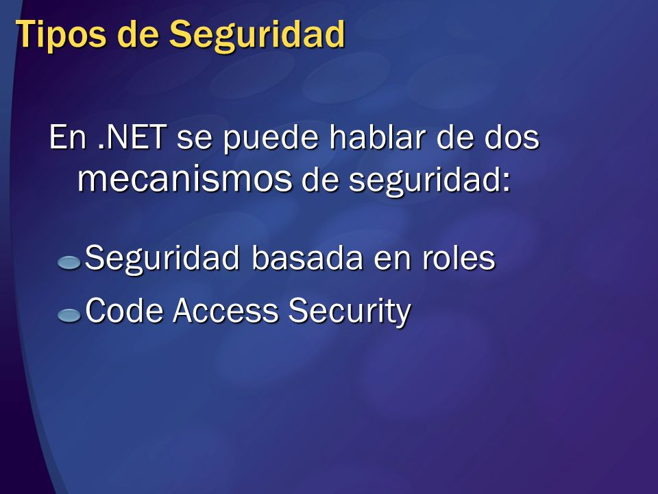 MGB 2003Tipos de Seguridad. En .NET se puede hablar de dos mecanismos de seguridad: Seguridad basada en roles.