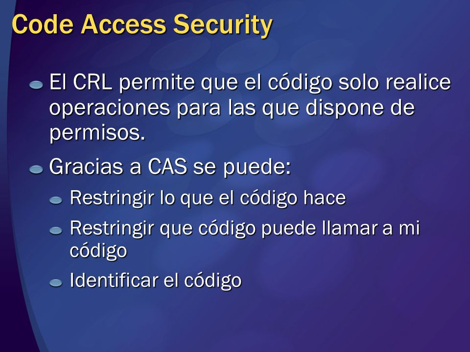 MGB 2003Code Access Security. El CRL permite que el código solo realice operaciones para las que dispone de permisos.