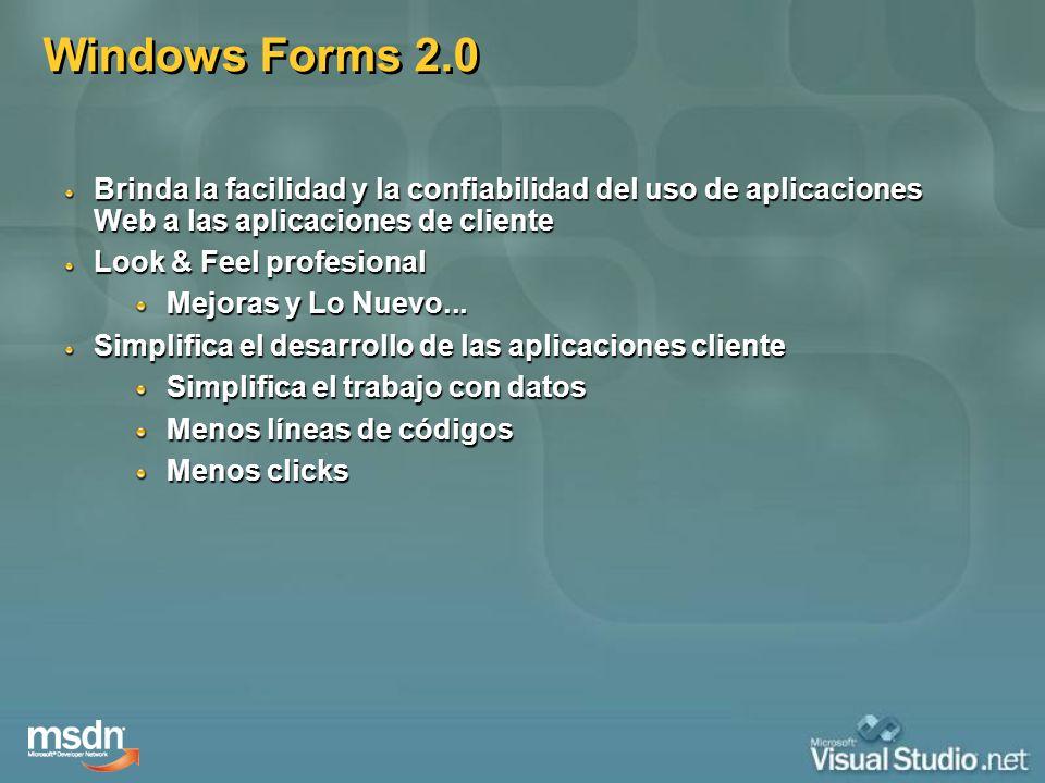 Windows Forms 2.0 Brinda la facilidad y la confiabilidad del uso de aplicaciones Web a las aplicaciones de cliente.