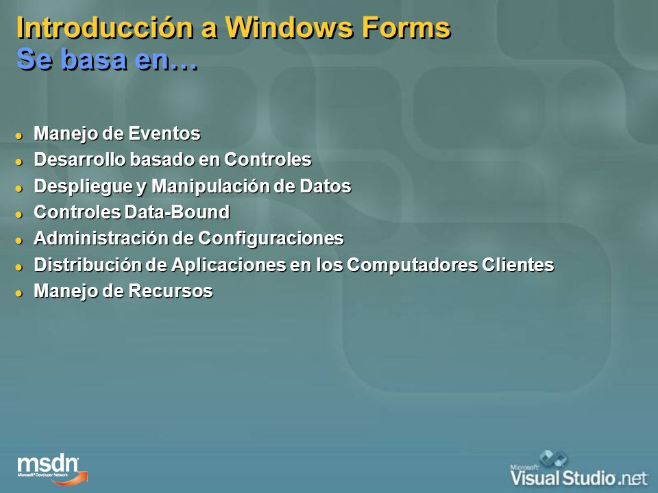 Introducción a Windows Forms Se basa en…