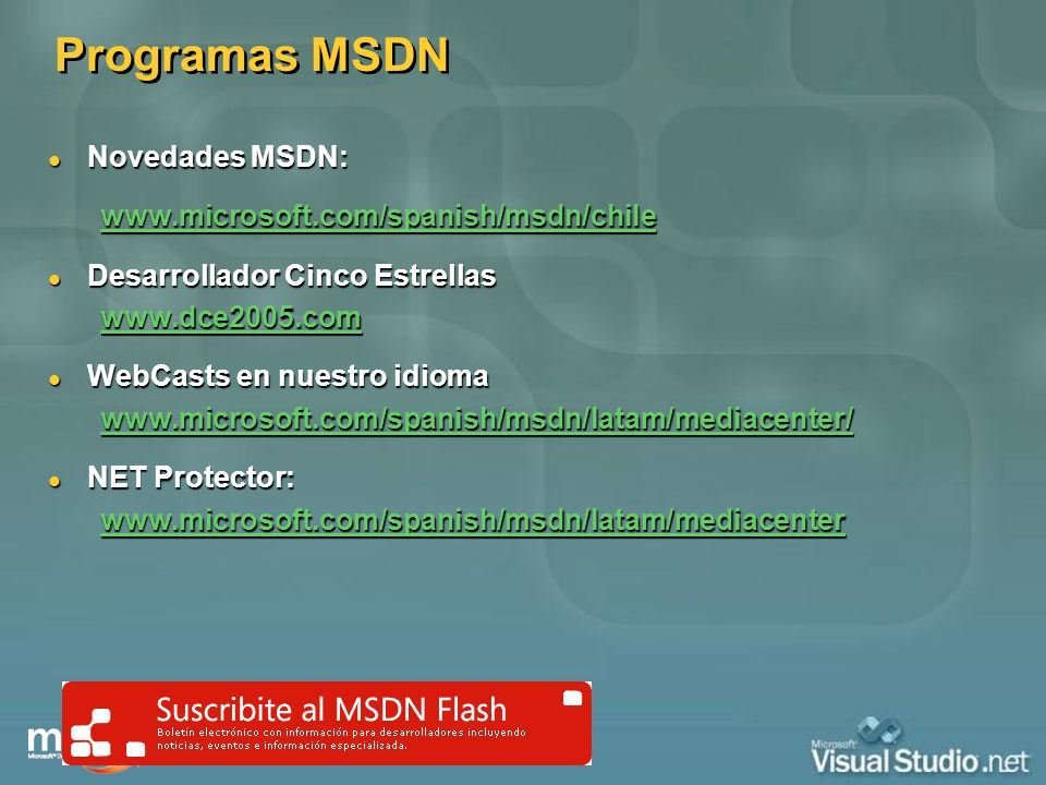 Programas MSDN Novedades MSDN: www.microsoft.com/spanish/msdn/chile