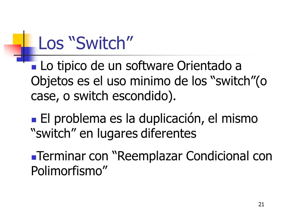 Los Switch Lo tipico de un software Orientado a Objetos es el uso minimo de los switch (o case, o switch escondido).
