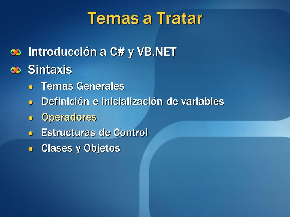 Temas a Tratar Introducción a C# y VB.NET Sintaxis Temas Generales