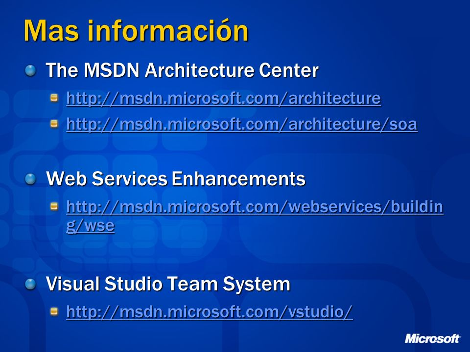 Mas información The MSDN Architecture Center Web Services Enhancements