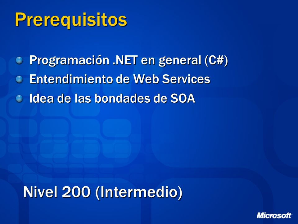 Prerequisitos Nivel 200 (Intermedio) Programación .NET en general (C#)
