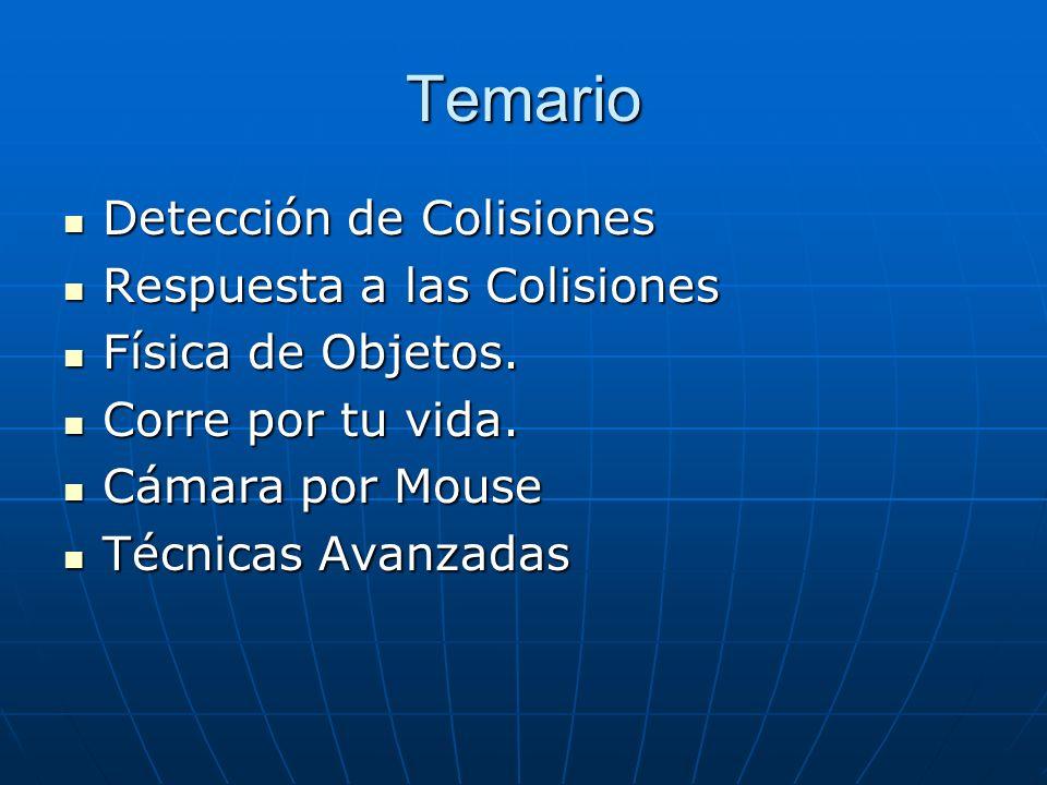 Temario Detección de Colisiones Respuesta a las Colisiones