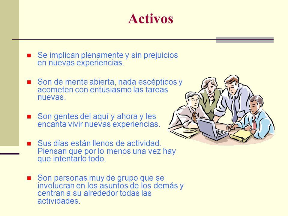 Activos Se implican plenamente y sin prejuicios en nuevas experiencias.