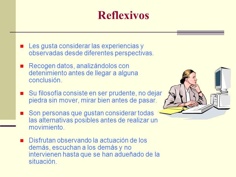 Reflexivos Les gusta considerar las experiencias y observadas desde diferentes perspectivas.