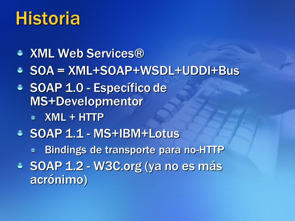 Historia XML Web Services® SOA = XML+SOAP+WSDL+UDDI+Bus