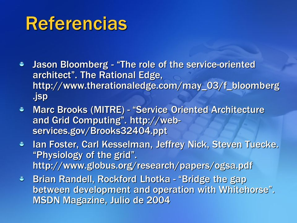 Referencias Jason Bloomberg - The role of the service-oriented architect . The Rational Edge, http://www.therationaledge.com/may_03/f_bloomberg.jsp.