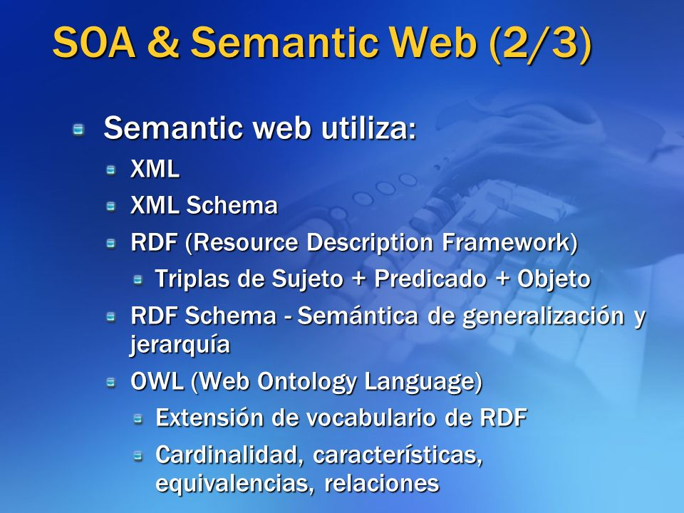 SOA & Semantic Web (2/3) Semantic web utiliza: XML XML Schema