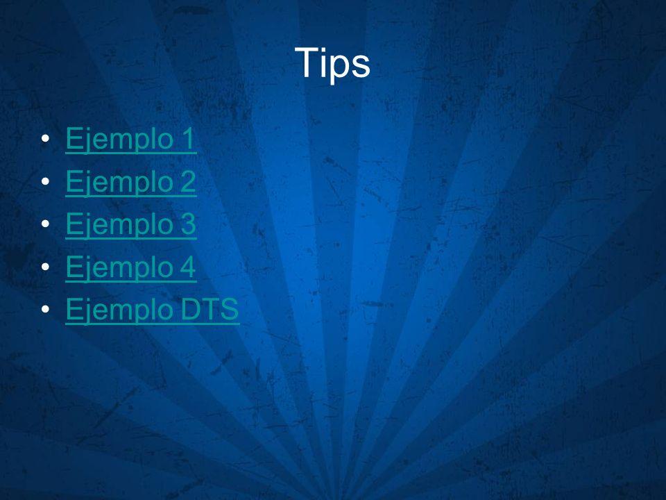Tips Ejemplo 1 Ejemplo 2 Ejemplo 3 Ejemplo 4 Ejemplo DTS
