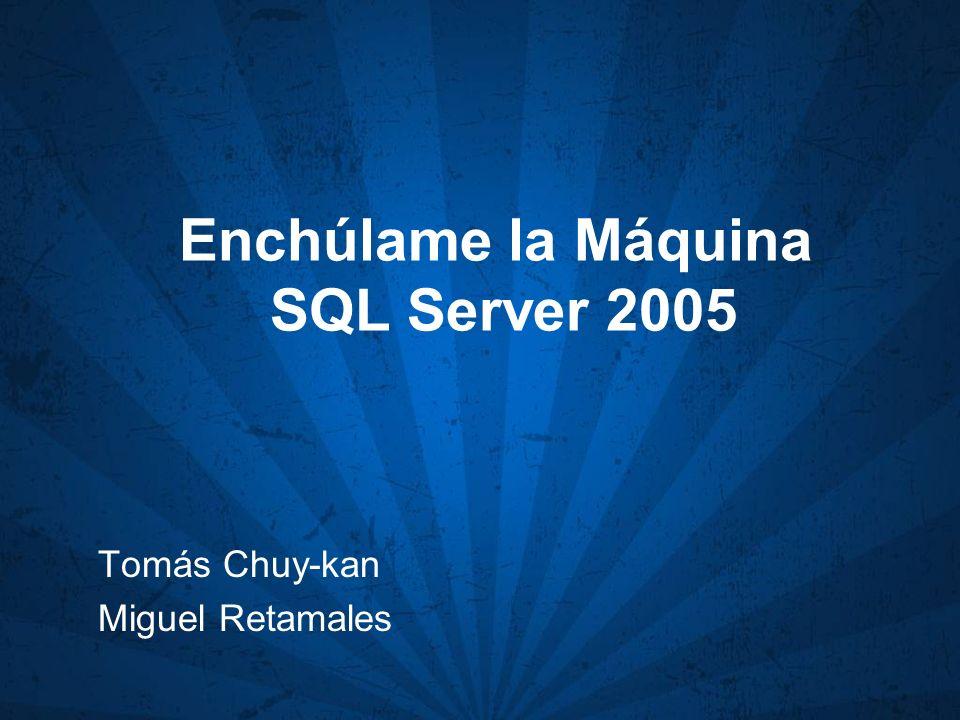 Enchúlame la Máquina SQL Server 2005