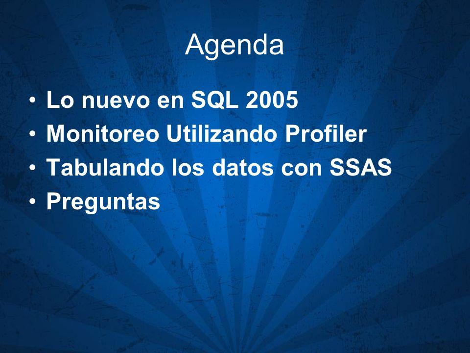 Agenda Lo nuevo en SQL 2005 Monitoreo Utilizando Profiler