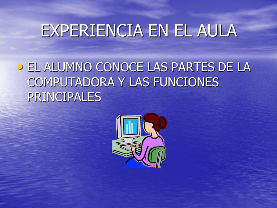 EXPERIENCIA EN EL AULA EL ALUMNO CONOCE LAS PARTES DE LA COMPUTADORA Y LAS FUNCIONES PRINCIPALES