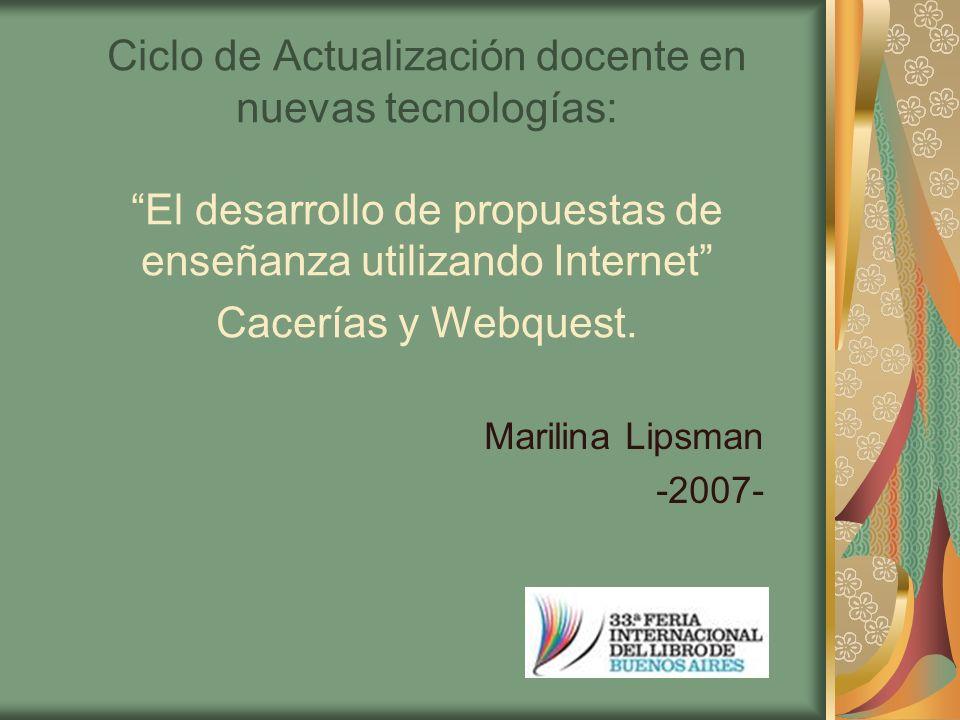 Ciclo de Actualización docente en nuevas tecnologías: El desarrollo de propuestas de enseñanza utilizando Internet Cacerías y Webquest.