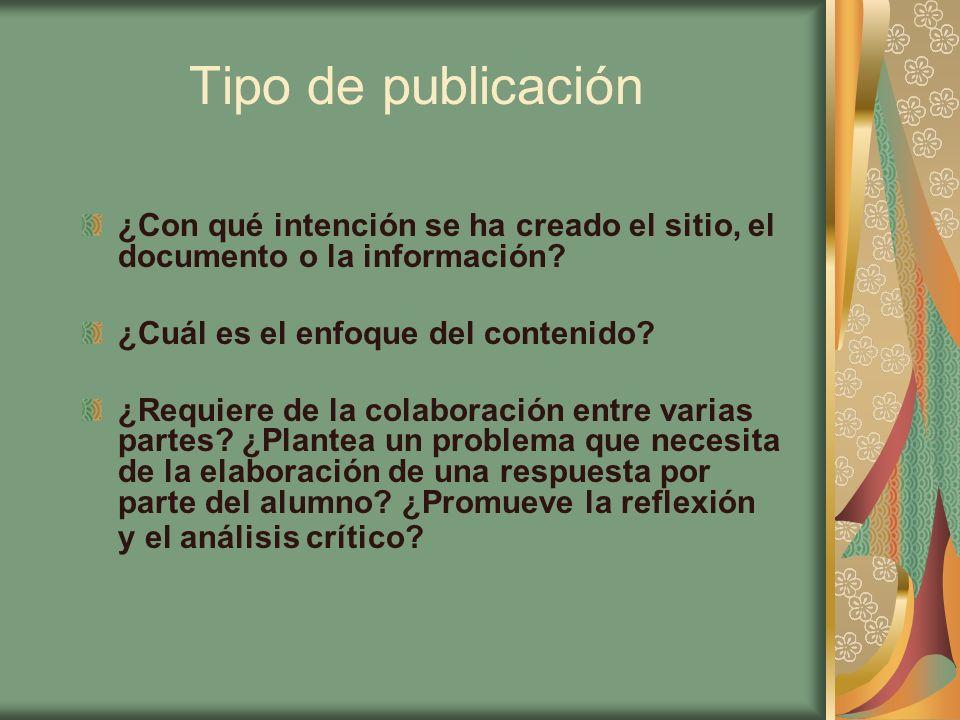Tipo de publicación ¿Con qué intención se ha creado el sitio, el documento o la información ¿Cuál es el enfoque del contenido