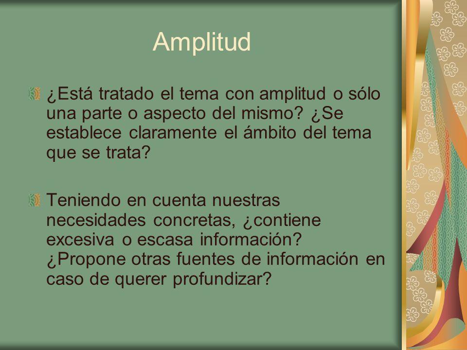 Amplitud ¿Está tratado el tema con amplitud o sólo una parte o aspecto del mismo ¿Se establece claramente el ámbito del tema que se trata