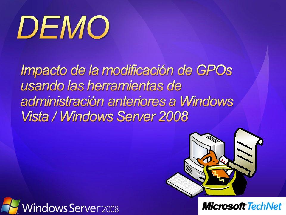 3/24/2017 4:01 PM Impacto de la modificación de GPOs usando las herramientas de administración anteriores a Windows Vista / Windows Server 2008.