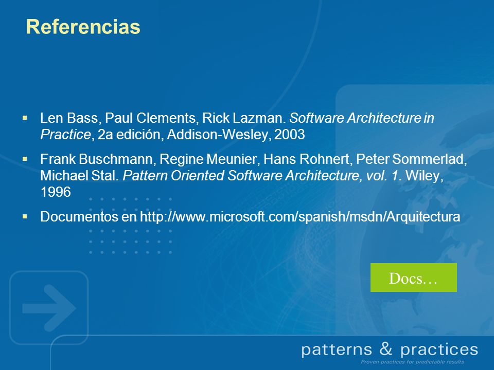 Referencias Len Bass, Paul Clements, Rick Lazman. Software Architecture in Practice, 2a edición, Addison-Wesley, 2003.