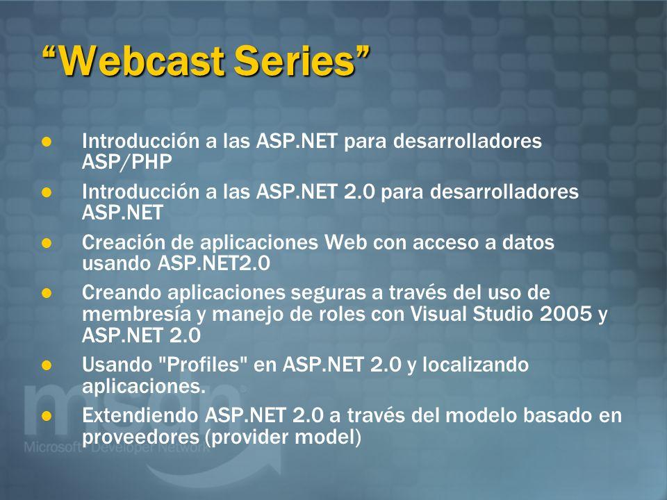 Webcast Series Introducción a las ASP.NET para desarrolladores ASP/PHP. Introducción a las ASP.NET 2.0 para desarrolladores ASP.NET.