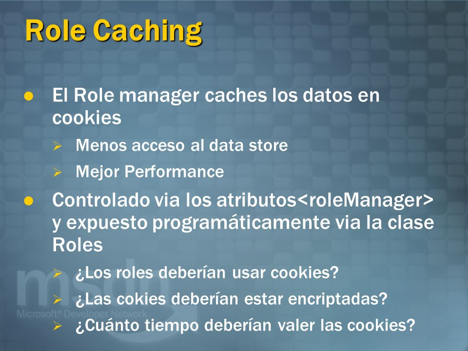 Role Caching El Role manager caches los datos en cookies