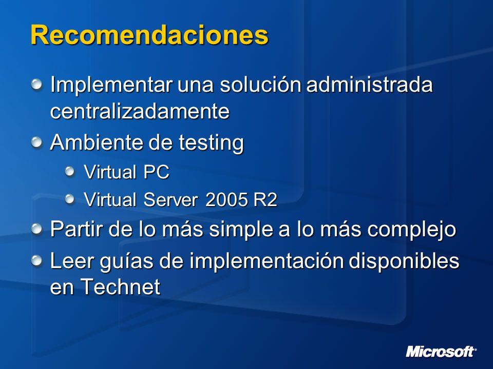 Recomendaciones Implementar una solución administrada centralizadamente. Ambiente de testing. Virtual PC.