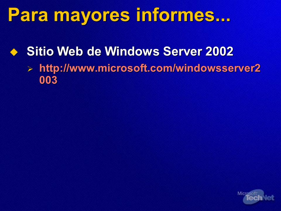 Para mayores informes... Sitio Web de Windows Server 2002