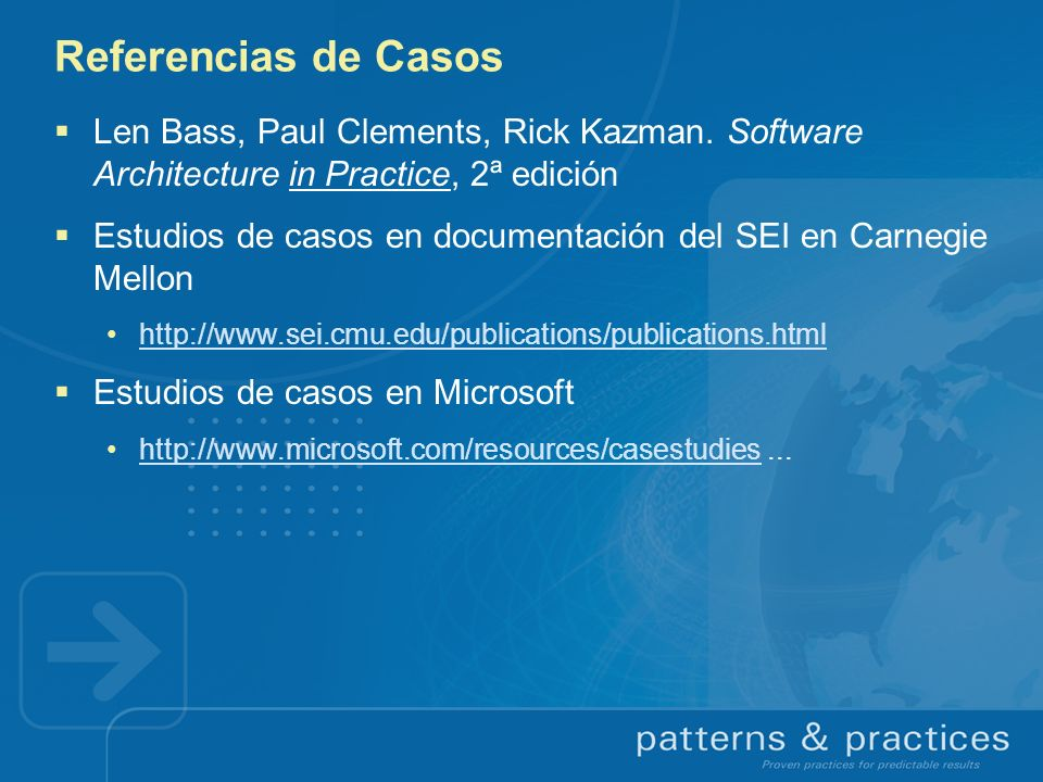 Referencias de Casos Len Bass, Paul Clements, Rick Kazman. Software Architecture in Practice, 2ª edición.