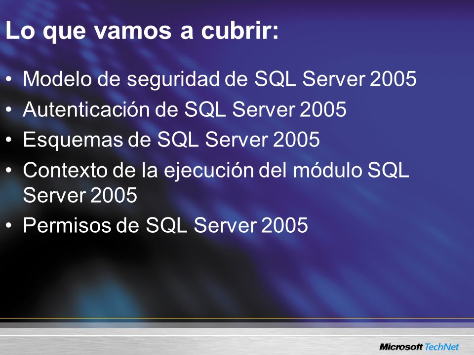 Lo que vamos a cubrir: Modelo de seguridad de SQL Server 2005