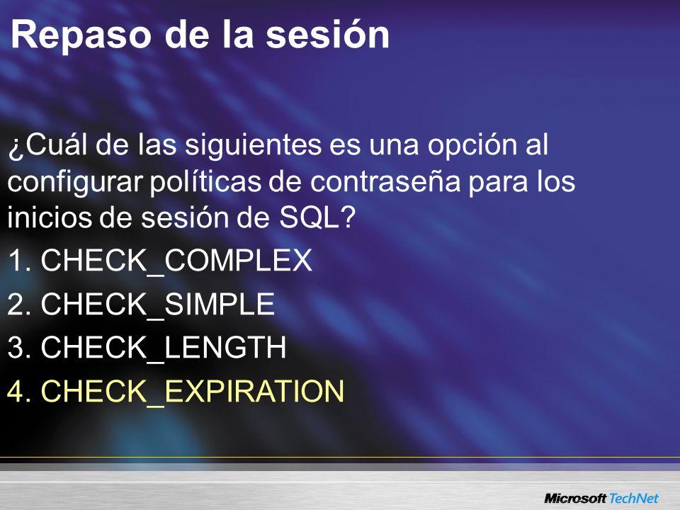 Repaso de la sesión ¿Cuál de las siguientes es una opción al configurar políticas de contraseña para los inicios de sesión de SQL