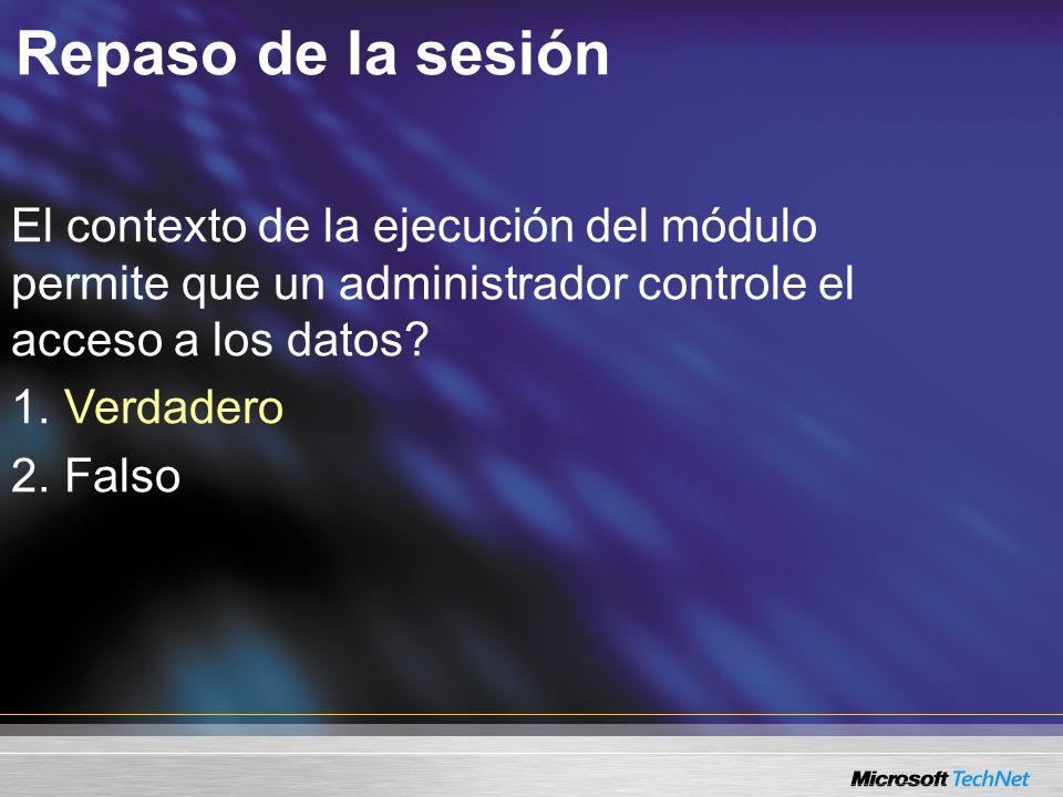 Repaso de la sesión El contexto de la ejecución del módulo permite que un administrador controle el acceso a los datos