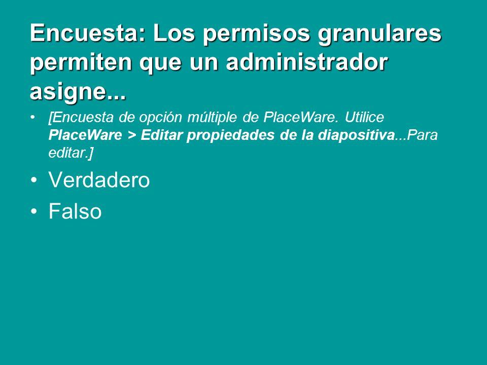 Encuesta: Los permisos granulares permiten que un administrador asigne...
