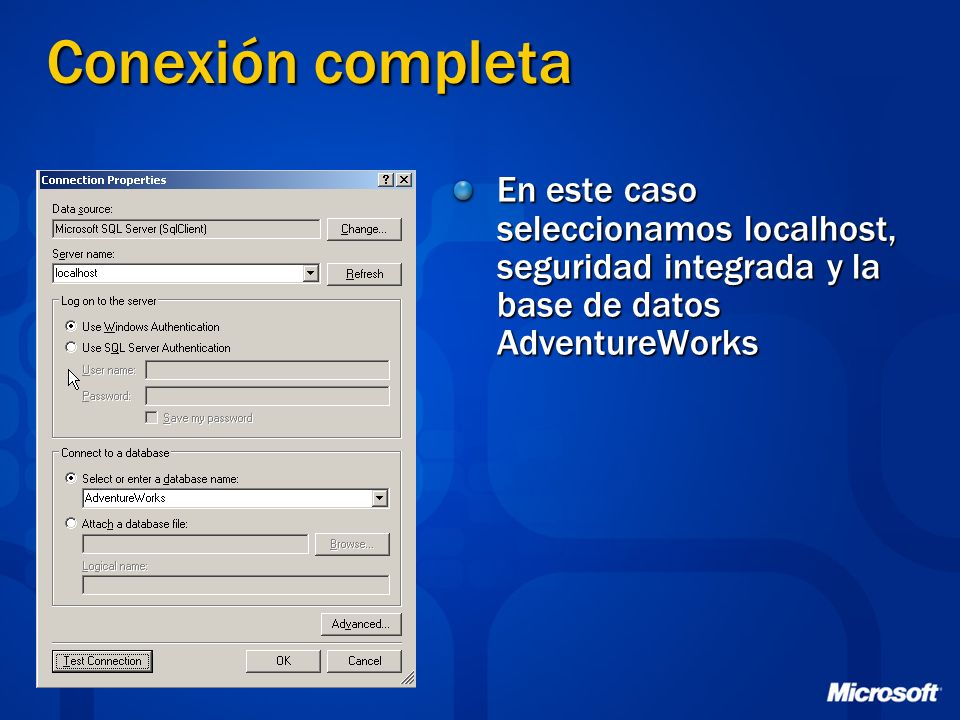 Conexión completaEn este caso seleccionamos localhost, seguridad integrada y la base de datos AdventureWorks.