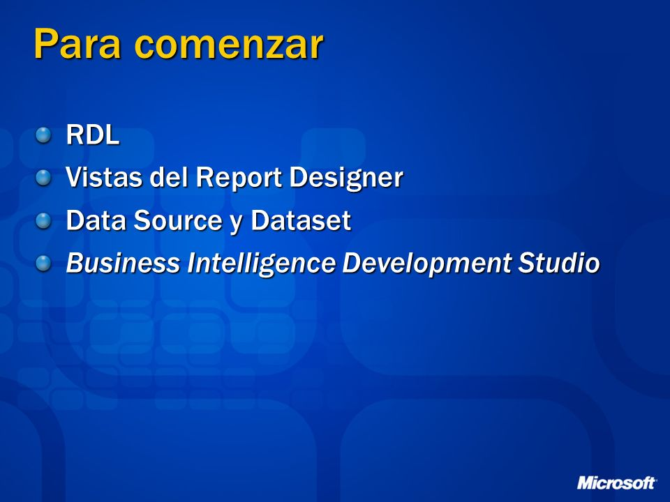 Para comenzar RDL Vistas del Report Designer Data Source y Dataset