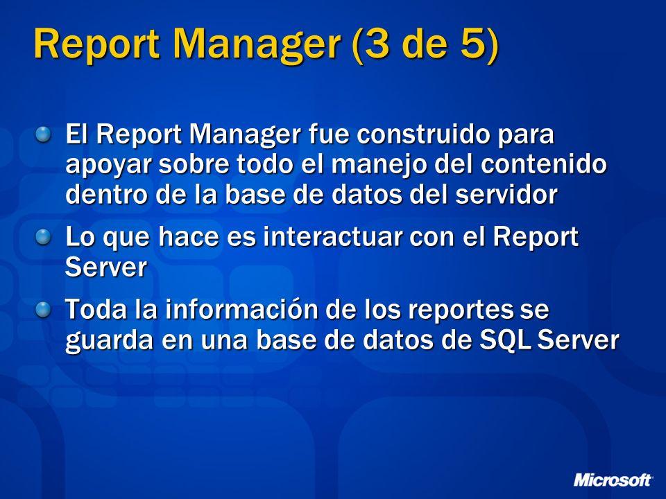 Report Manager (3 de 5)El Report Manager fue construido para apoyar sobre todo el manejo del contenido dentro de la base de datos del servidor.