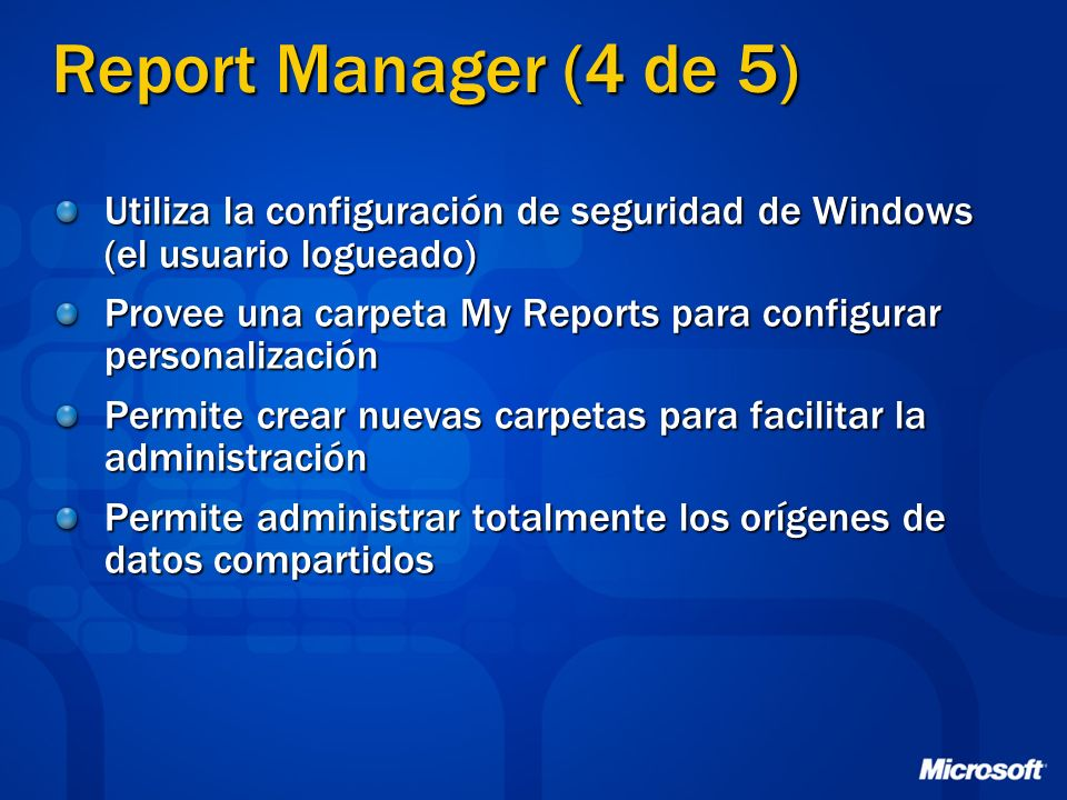 Report Manager (4 de 5)Utiliza la configuración de seguridad de Windows (el usuario logueado)