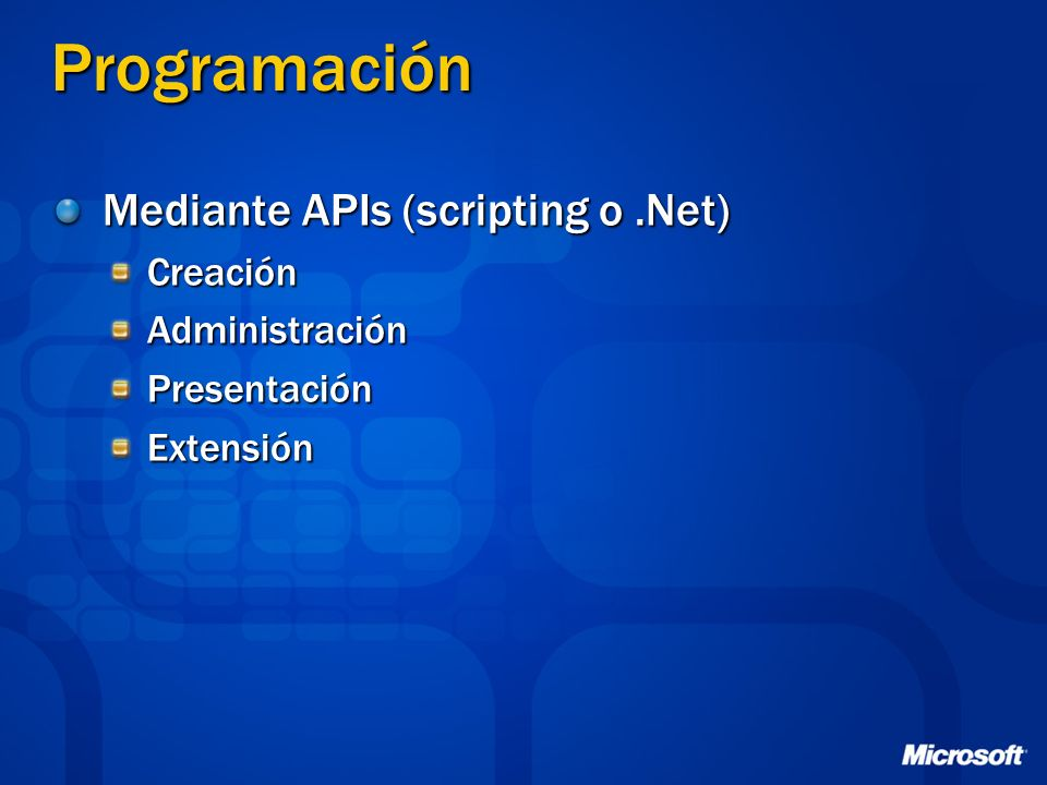 Programación Mediante APIs (scripting o .Net) Creación Administración
