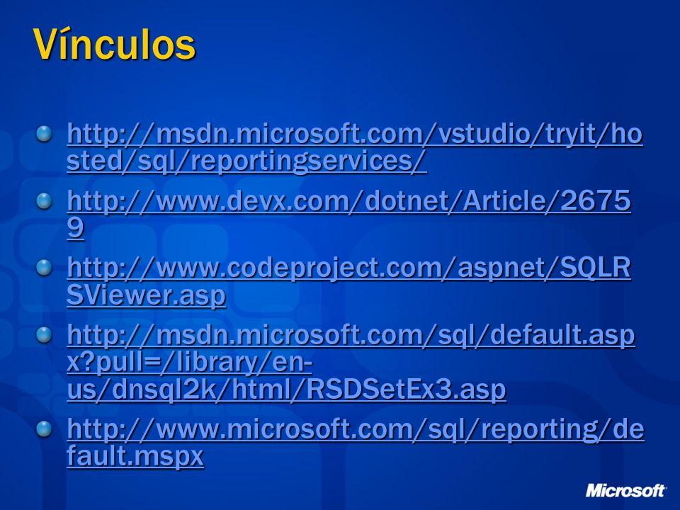 Vínculos http://msdn.microsoft.com/vstudio/tryit/hosted/sql/reportingservices/ http://www.devx.com/dotnet/Article/26759.