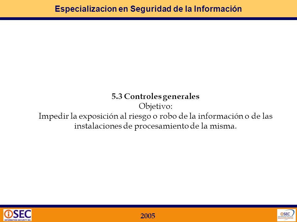 5.3 Controles generales Objetivo: Impedir la exposición al riesgo o robo de la información o de las instalaciones de procesamiento de la misma.