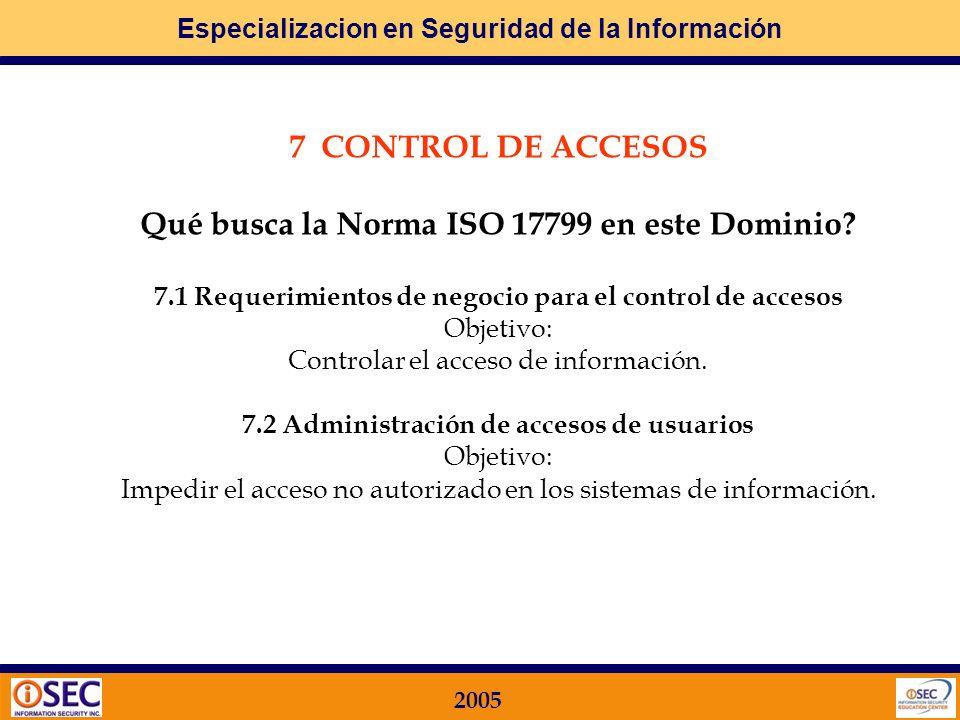 7 CONTROL DE ACCESOS Qué busca la Norma ISO 17799 en este Dominio