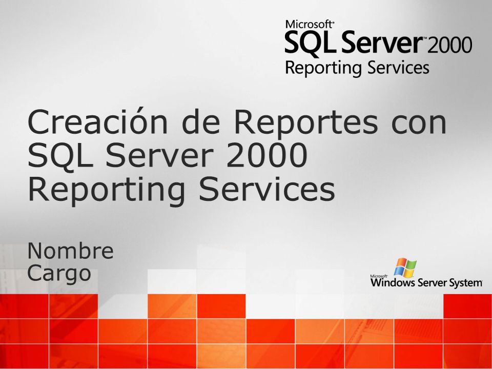 Creación de Reportes con SQL Server 2000 Reporting Services