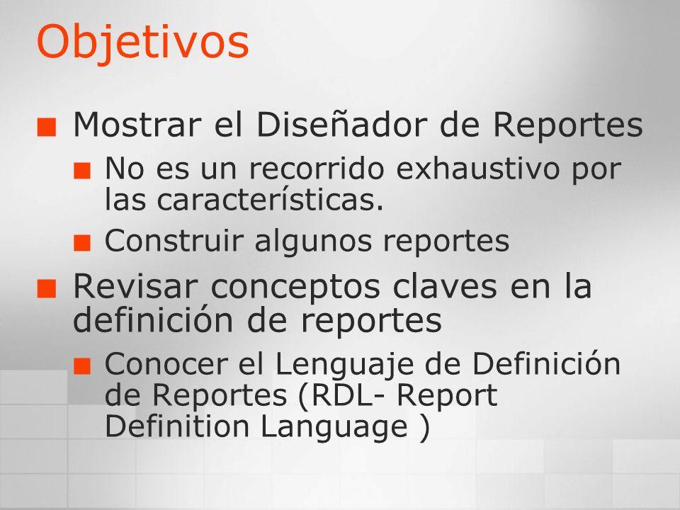 Objetivos Mostrar el Diseñador de Reportes