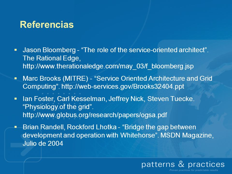 ReferenciasJason Bloomberg - The role of the service-oriented architect . The Rational Edge, http://www.therationaledge.com/may_03/f_bloomberg.jsp.