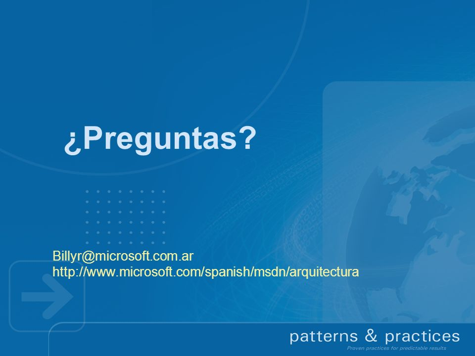 ¿Preguntas Billyr@microsoft.com.ar http://www.microsoft.com/spanish/msdn/arquitectura