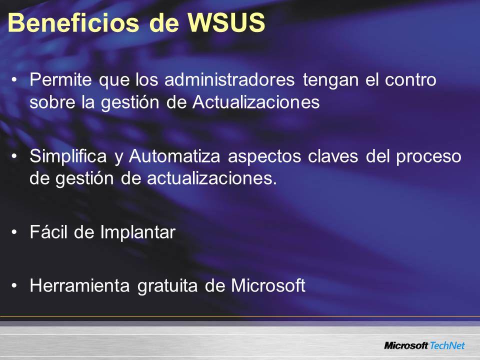 Beneficios de WSUSPermite que los administradores tengan el contro sobre la gestión de Actualizaciones.