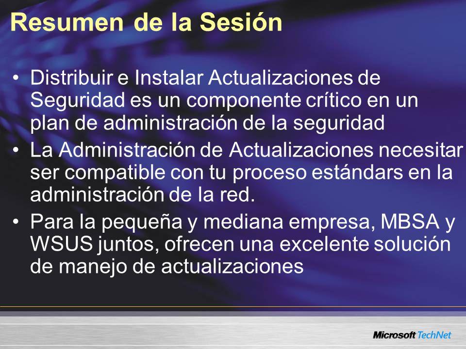 Resumen de la SesiónDistribuir e Instalar Actualizaciones de Seguridad es un componente crítico en un plan de administración de la seguridad.